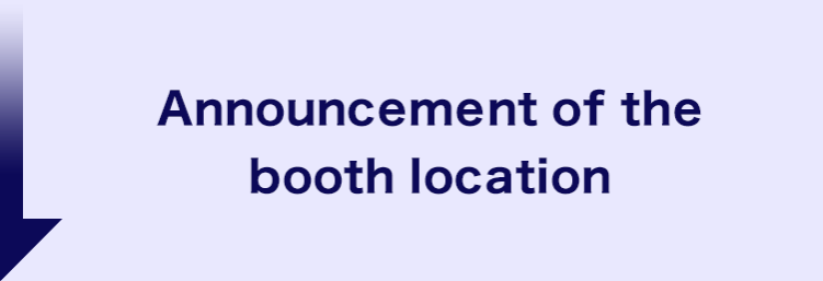 Announcement of the booth location